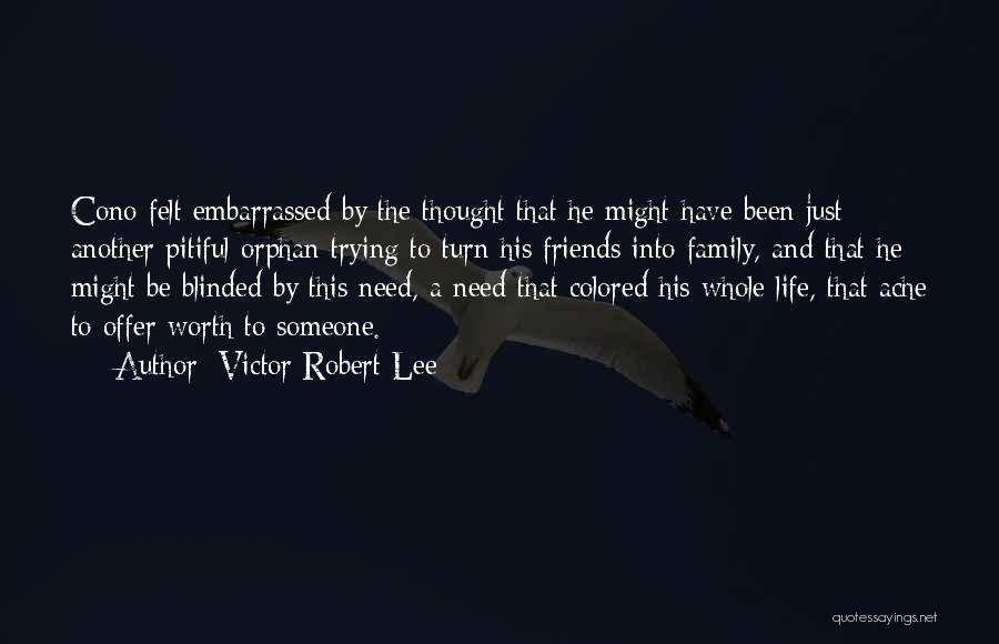 All You Need In Life Is Family Quotes By Victor Robert Lee
