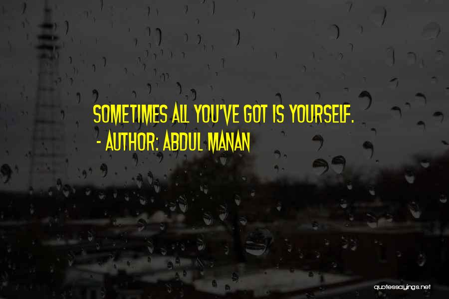 All You Ve Got Quotes By Abdul Manan