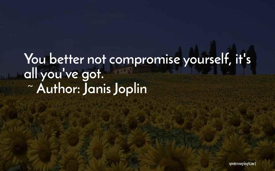 All You Ve Got Quotes By Janis Joplin