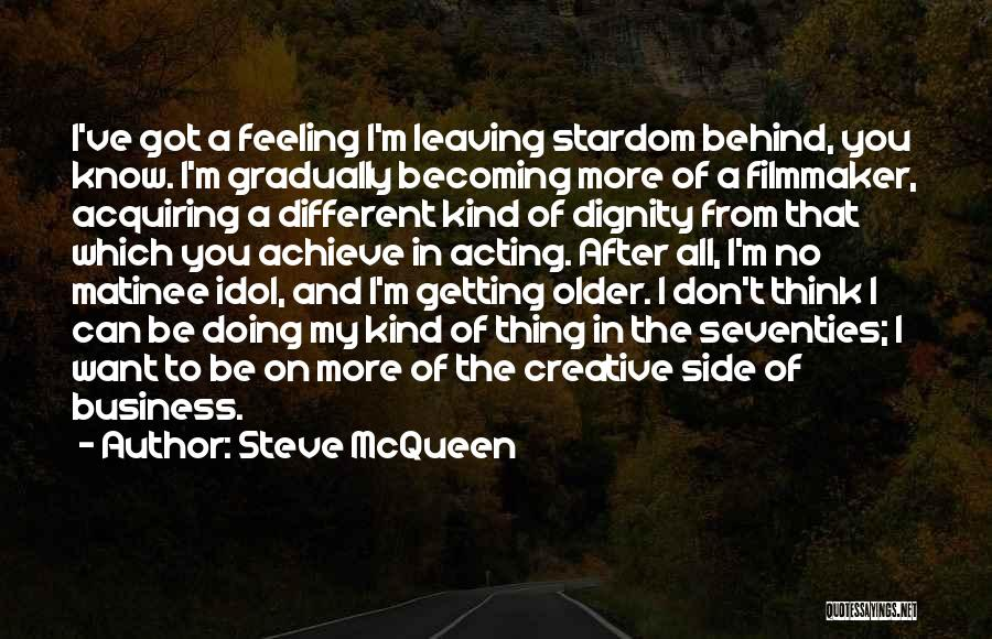 All You Ve Got Quotes By Steve McQueen