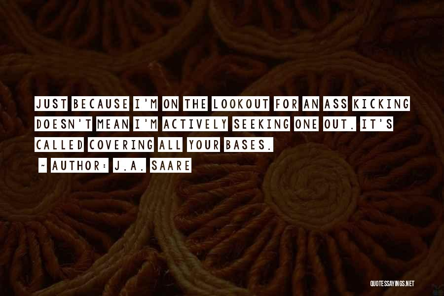 All Your Bases Quotes By J.A. Saare