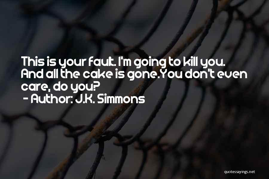 All Your Fault Quotes By J.K. Simmons