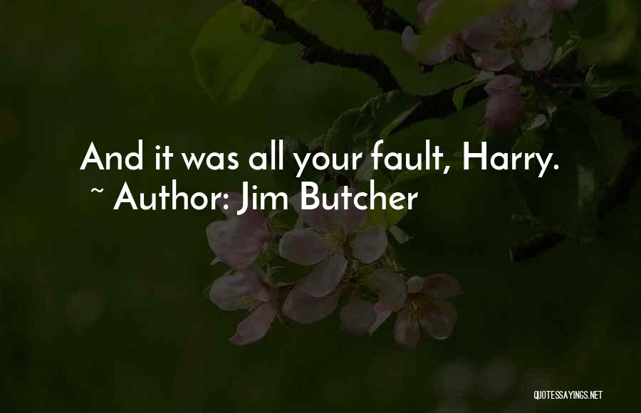 All Your Fault Quotes By Jim Butcher