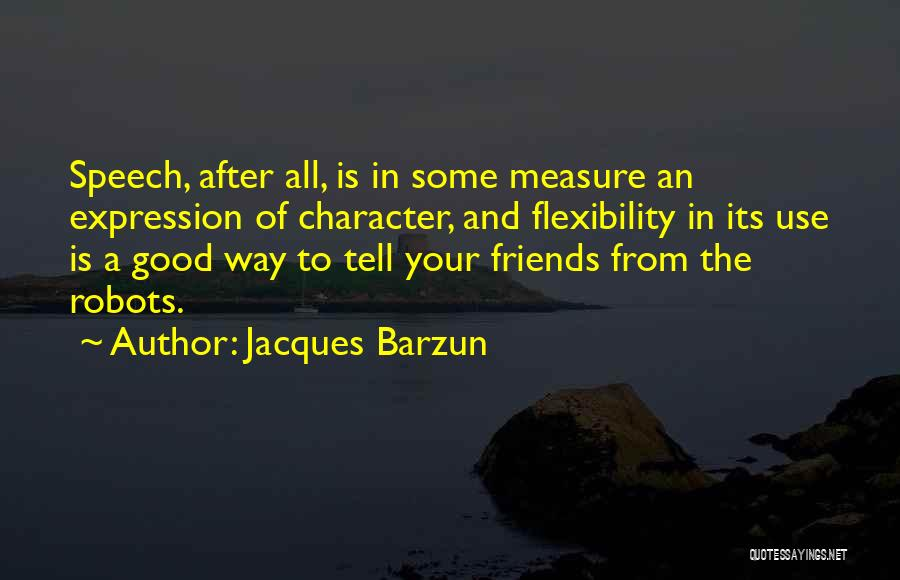 All Your Friends Quotes By Jacques Barzun