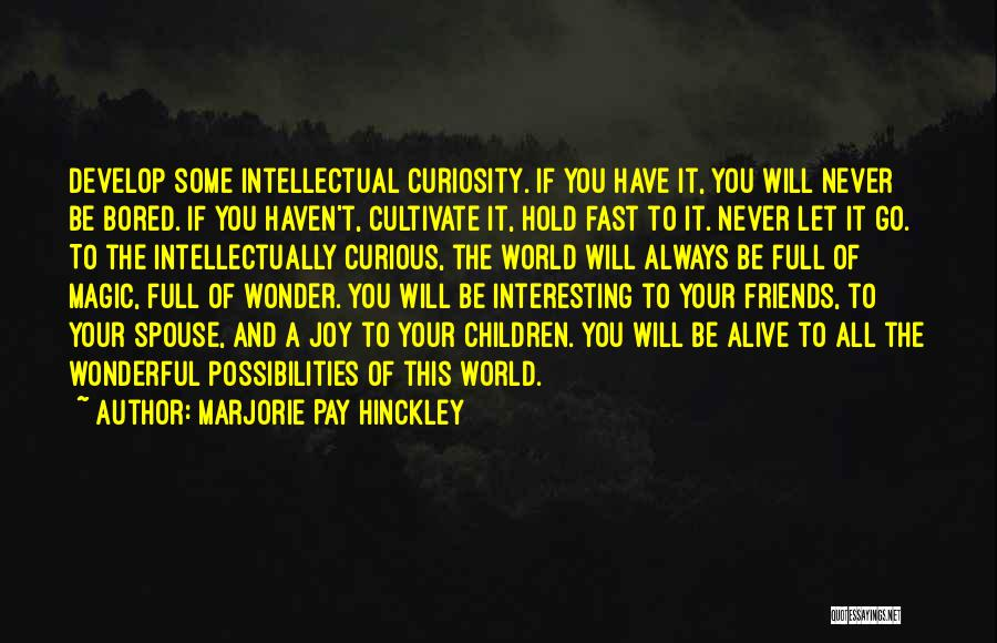 All Your Friends Quotes By Marjorie Pay Hinckley