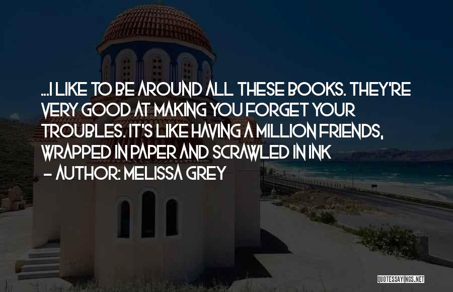 All Your Friends Quotes By Melissa Grey