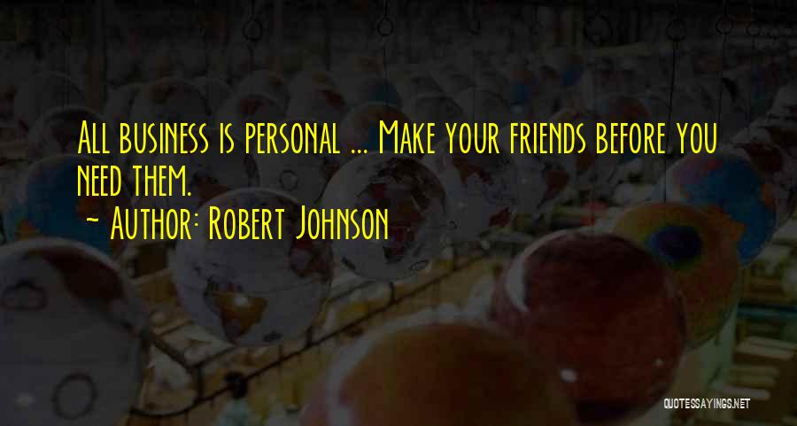 All Your Friends Quotes By Robert Johnson