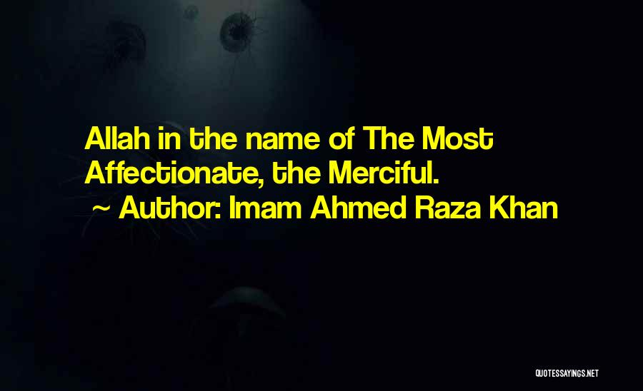 Allah Merciful Quotes By Imam Ahmed Raza Khan
