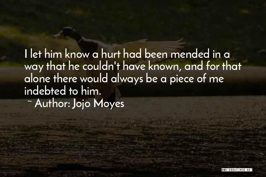 Alone And Hurt Quotes By Jojo Moyes