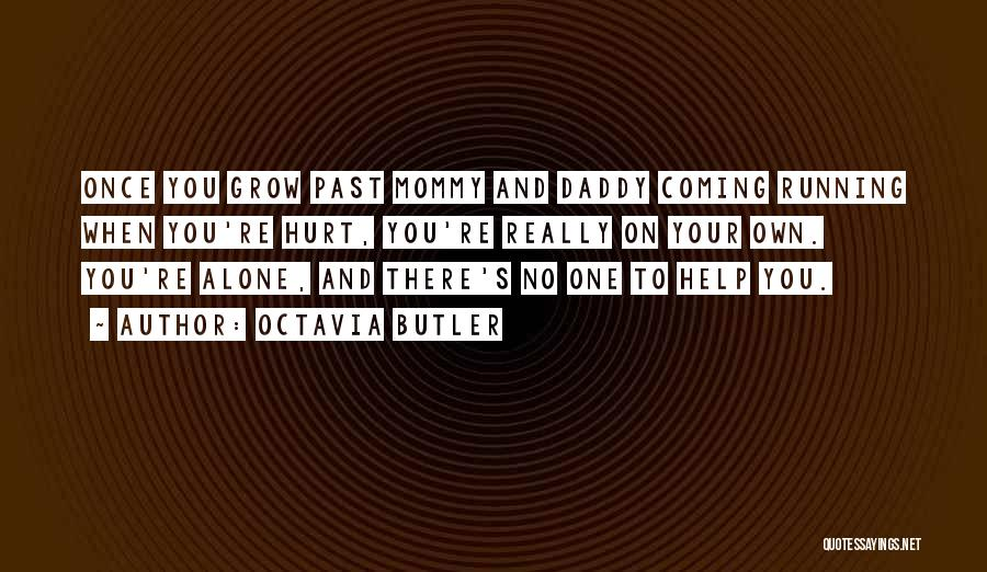 Alone And Hurt Quotes By Octavia Butler