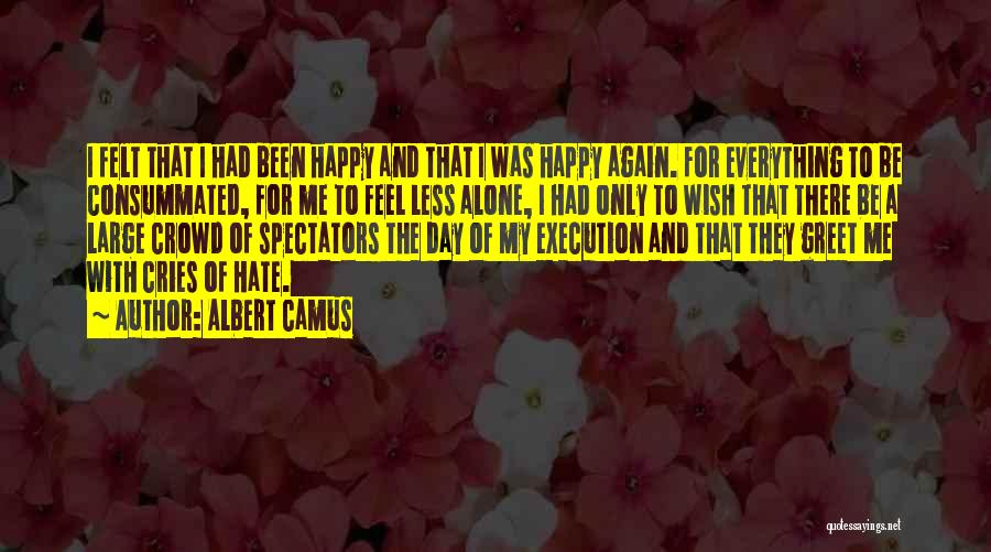 Alone Happy Quotes By Albert Camus