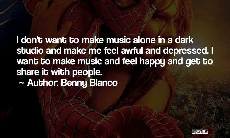 Alone Happy Quotes By Benny Blanco