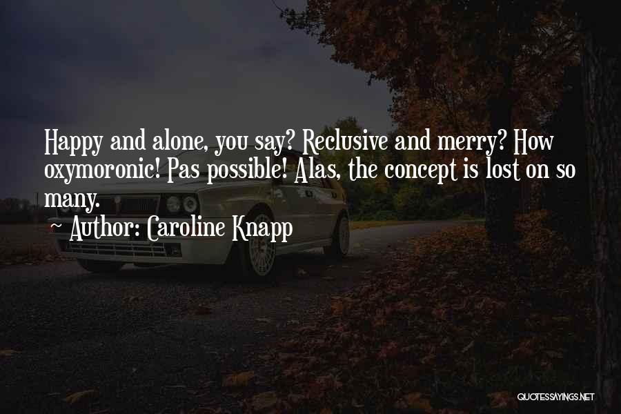 Alone Happy Quotes By Caroline Knapp