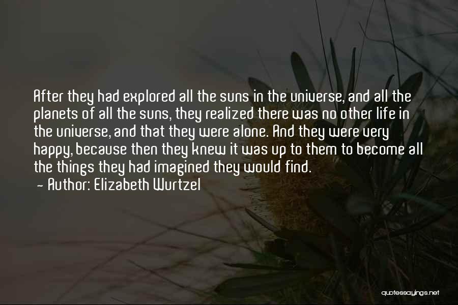 Alone Happy Quotes By Elizabeth Wurtzel