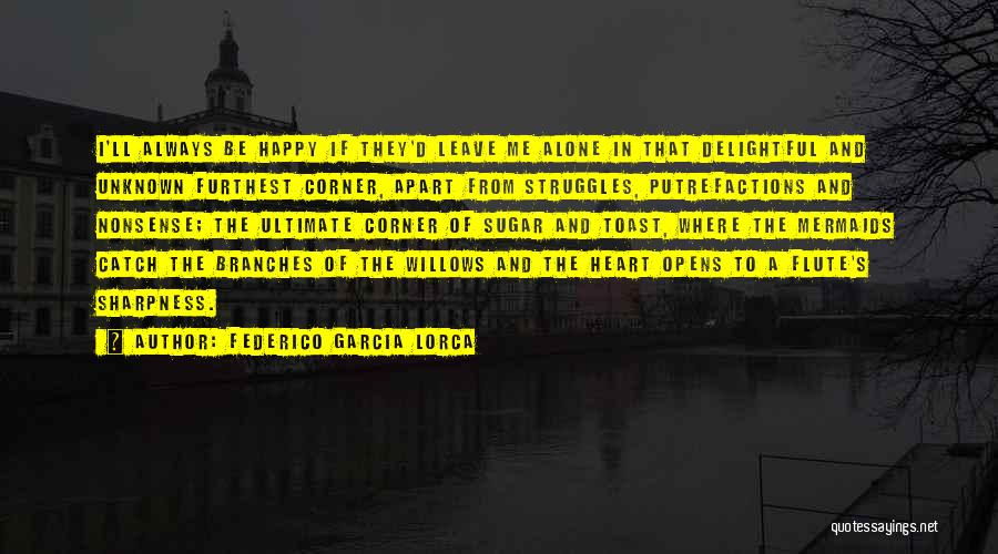 Alone Happy Quotes By Federico Garcia Lorca