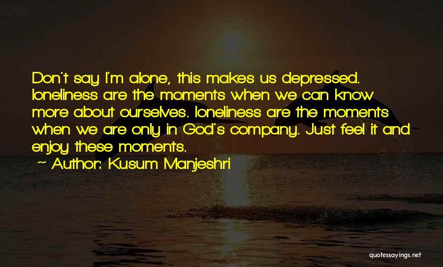 Alone Happy Quotes By Kusum Manjeshri