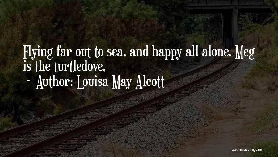 Alone Happy Quotes By Louisa May Alcott