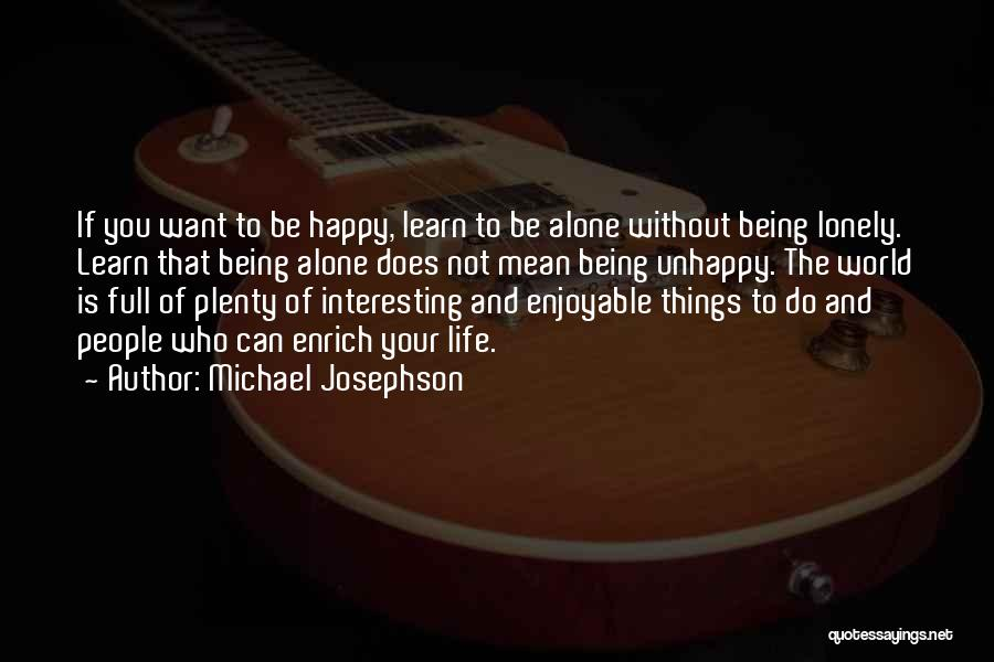 Alone Happy Quotes By Michael Josephson