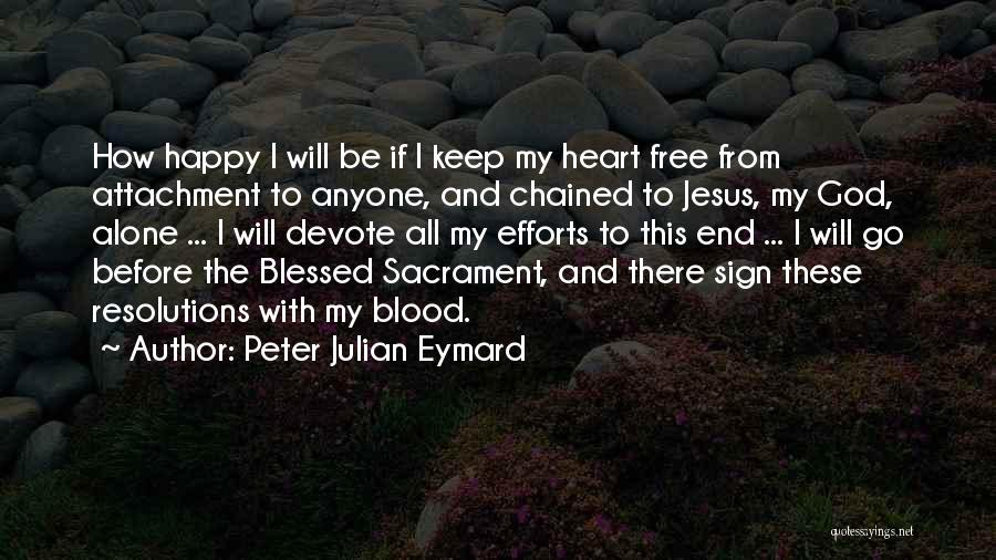 Alone Happy Quotes By Peter Julian Eymard