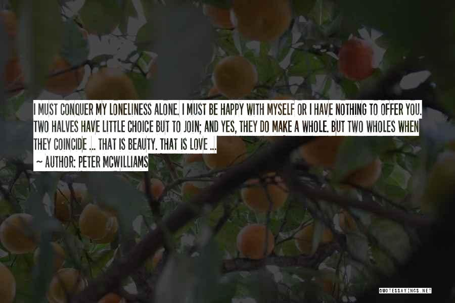 Alone Happy Quotes By Peter McWilliams