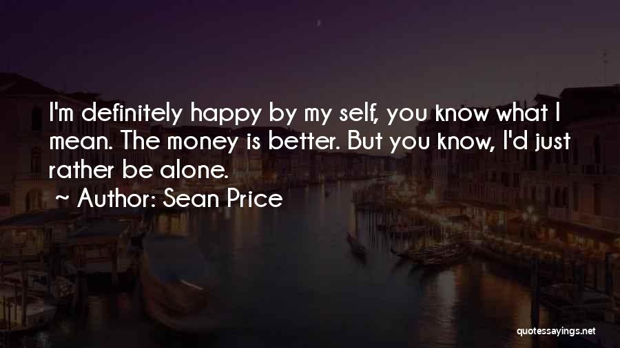 Alone Happy Quotes By Sean Price