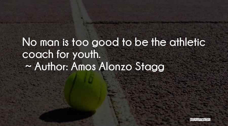 Alonzo Quotes By Amos Alonzo Stagg