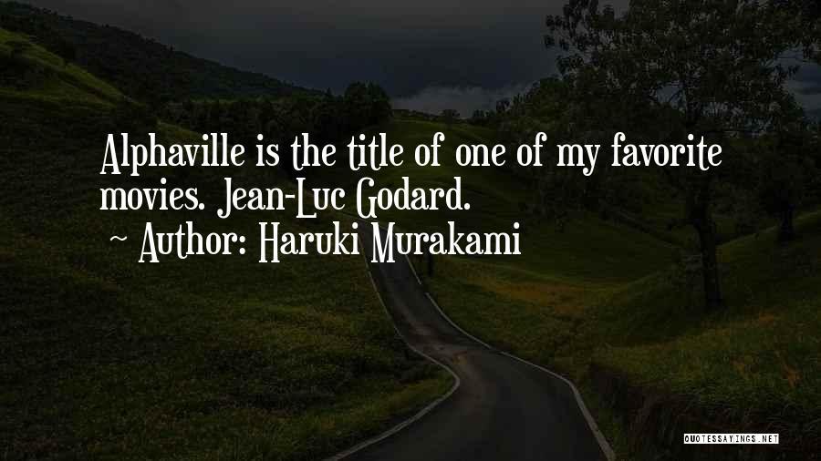Alphaville Godard Quotes By Haruki Murakami