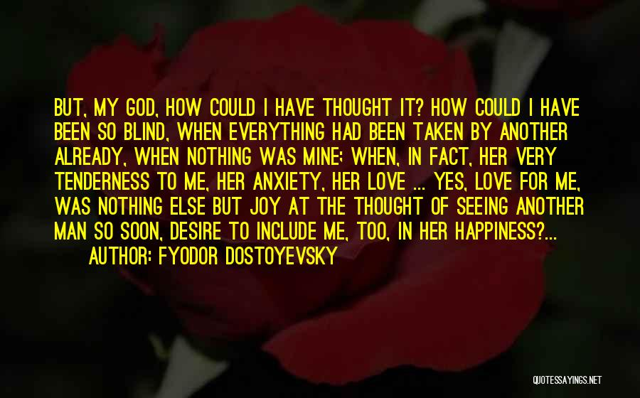 Already Taken Love Quotes By Fyodor Dostoyevsky