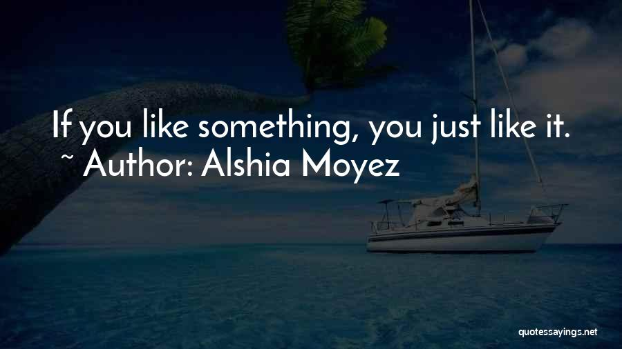 Alshia Moyez Quotes 2210903