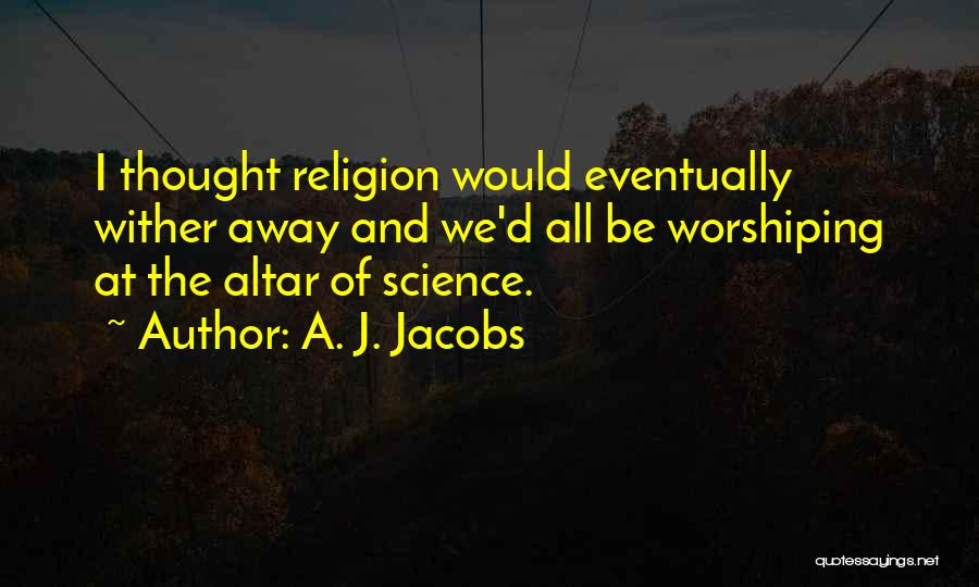 Altars Quotes By A. J. Jacobs