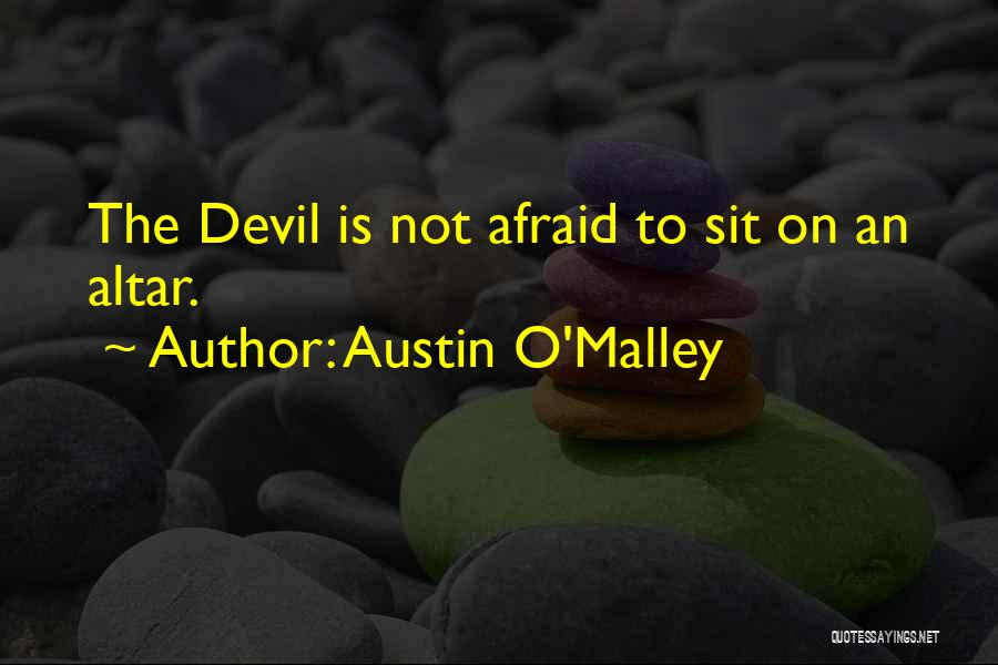 Altars Quotes By Austin O'Malley