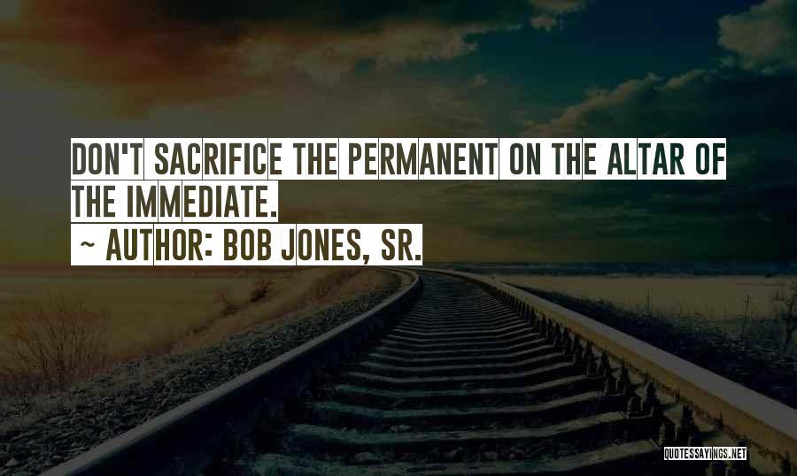 Altars Quotes By Bob Jones, Sr.