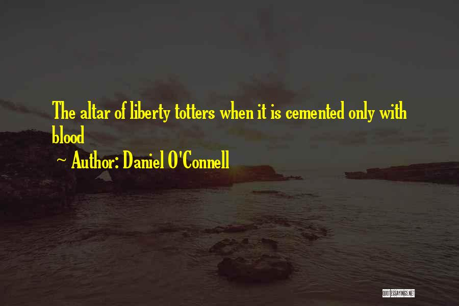 Altars Quotes By Daniel O'Connell