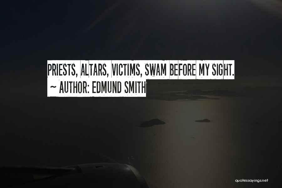 Altars Quotes By Edmund Smith