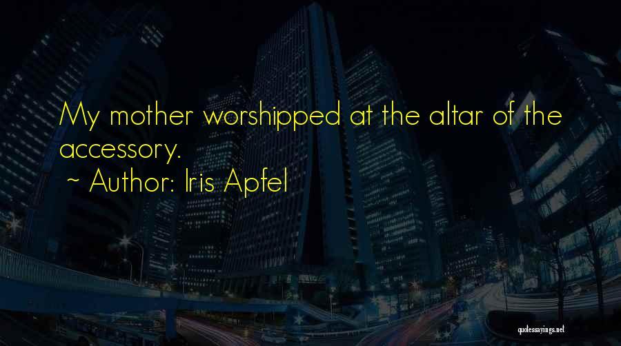 Altars Quotes By Iris Apfel