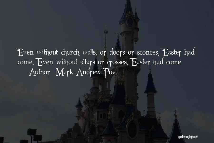 Altars Quotes By Mark Andrew Poe