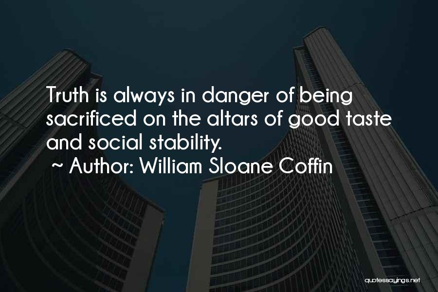Altars Quotes By William Sloane Coffin