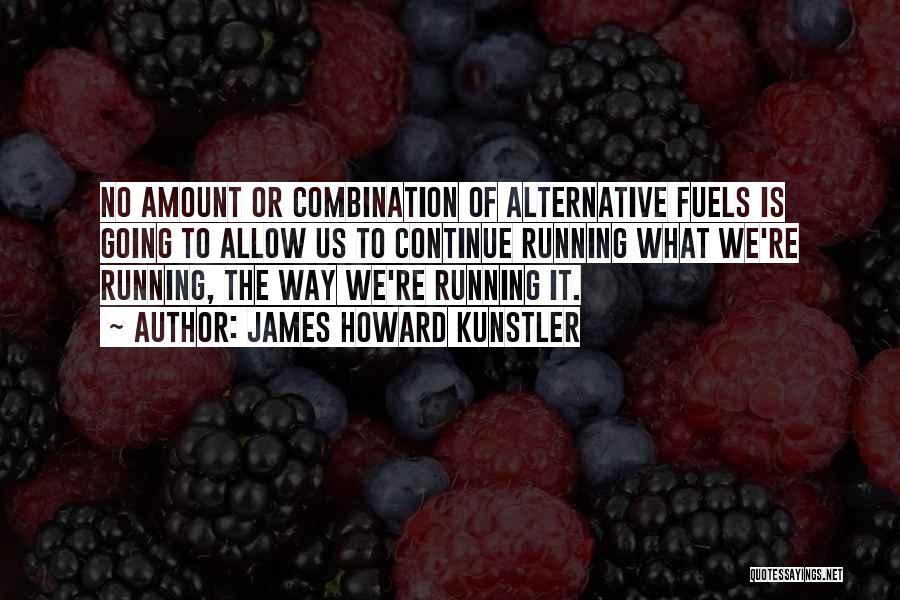 Alternative Fuels Quotes By James Howard Kunstler