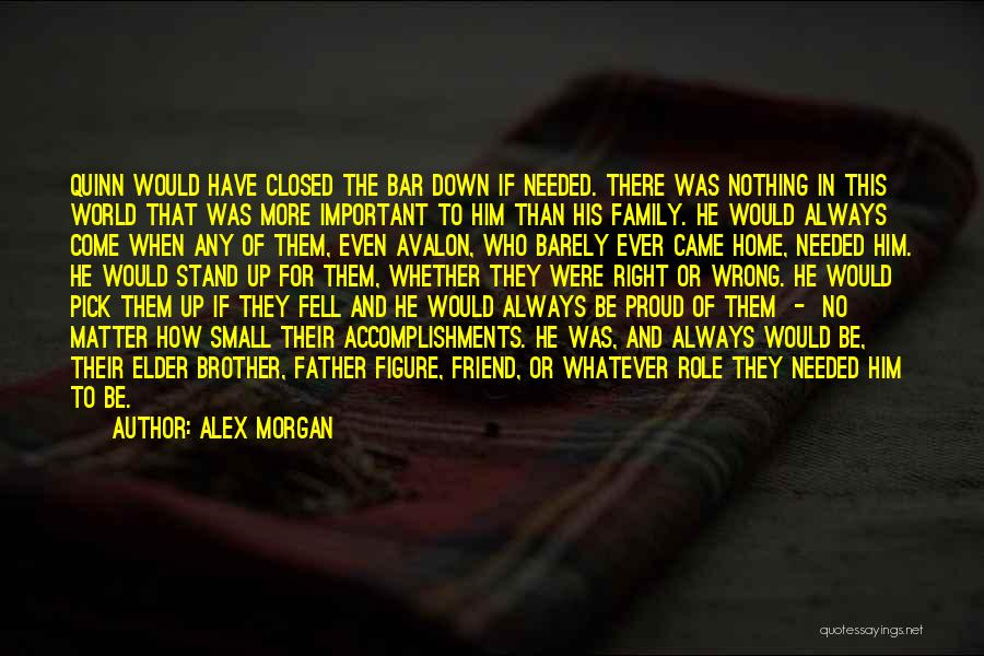 Always Be There For Family Quotes By Alex Morgan
