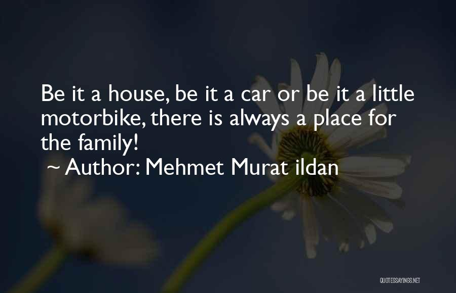 Always Be There For Family Quotes By Mehmet Murat Ildan