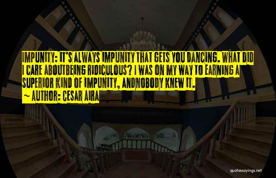 Always Being Kind Quotes By Cesar Aira