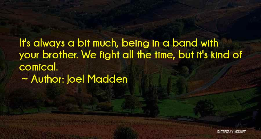 Always Being Kind Quotes By Joel Madden