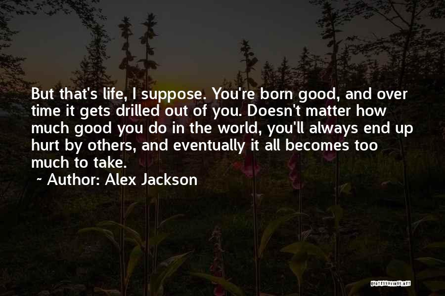 Always Do Good To Others Quotes By Alex Jackson