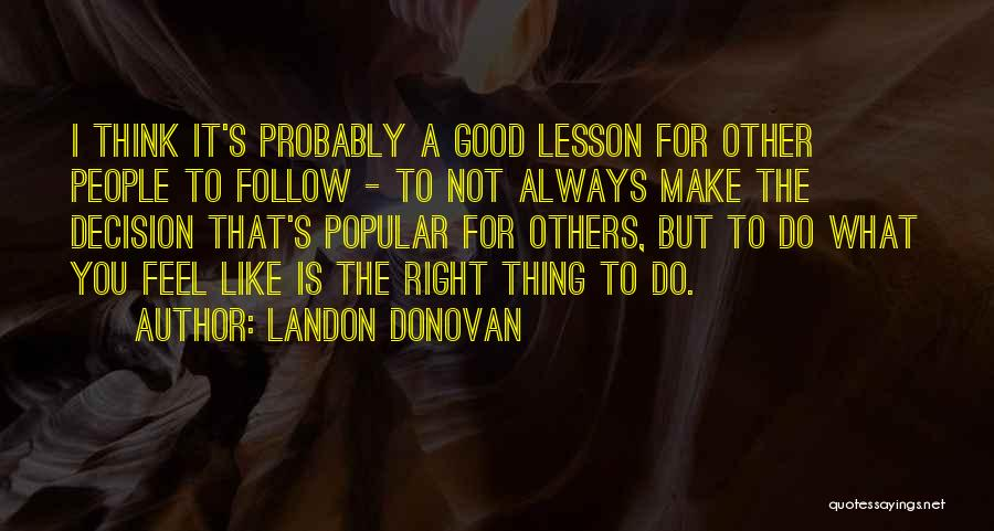 Always Do Good To Others Quotes By Landon Donovan