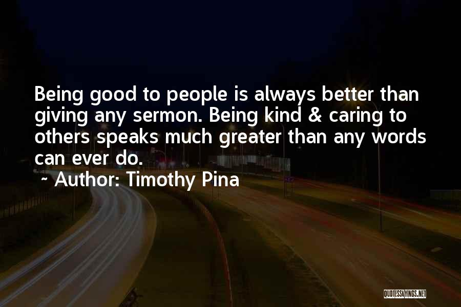Always Do Good To Others Quotes By Timothy Pina