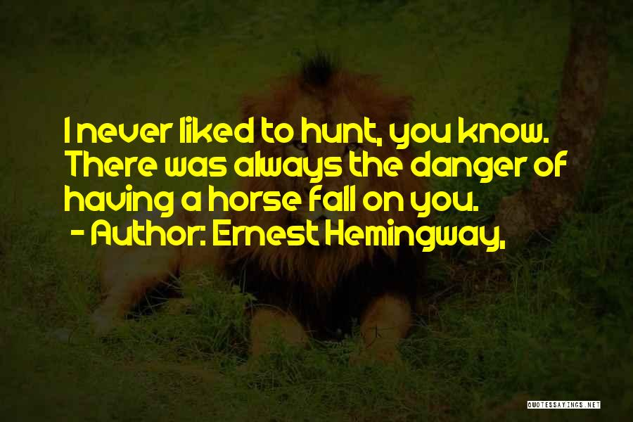 Always Liked You Quotes By Ernest Hemingway,