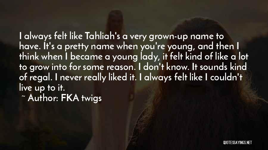Always Liked You Quotes By FKA Twigs