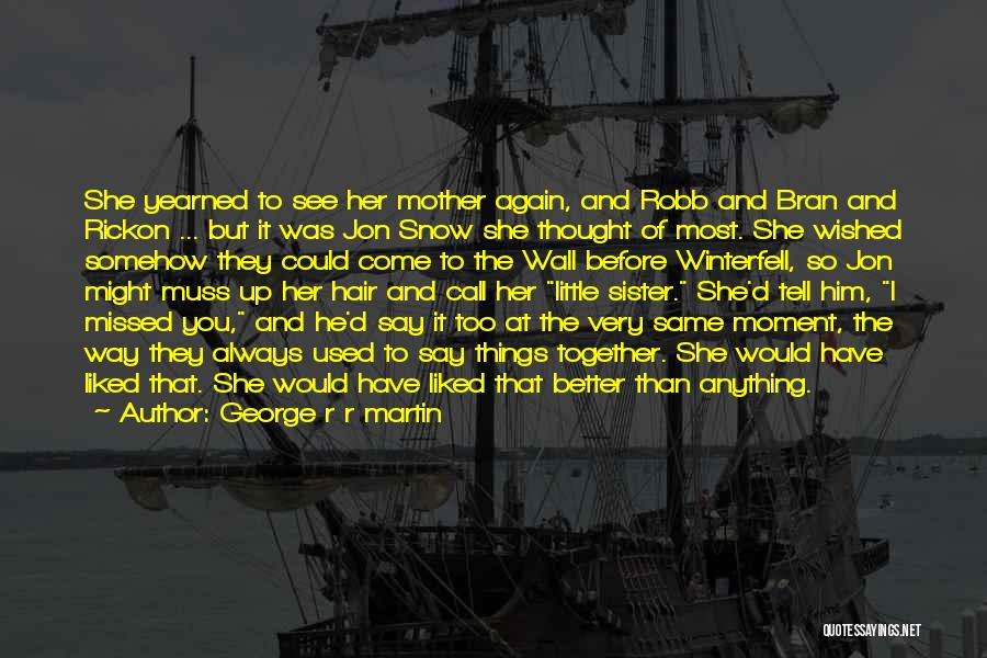 Always Liked You Quotes By George R R Martin