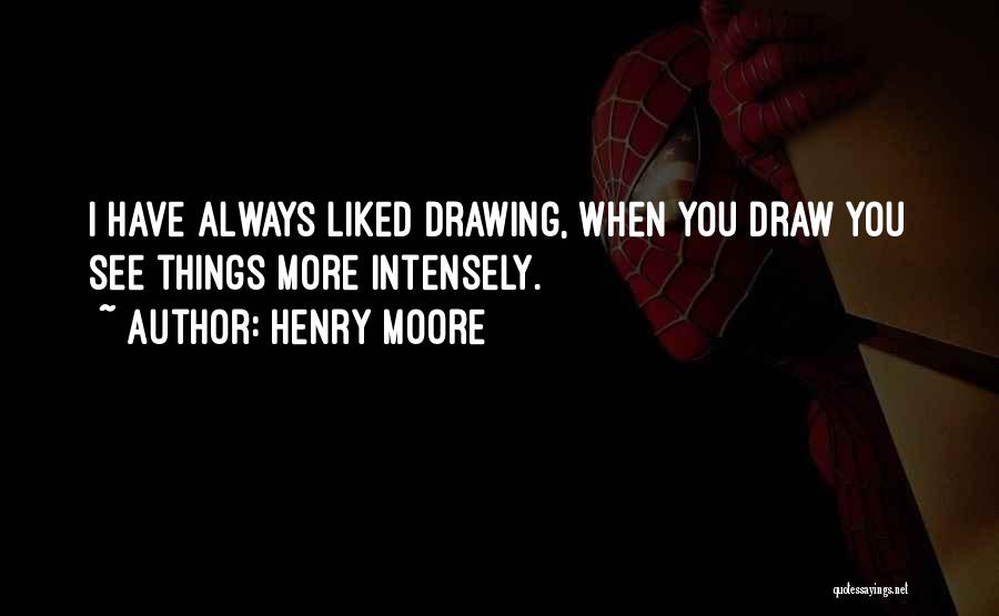 Always Liked You Quotes By Henry Moore