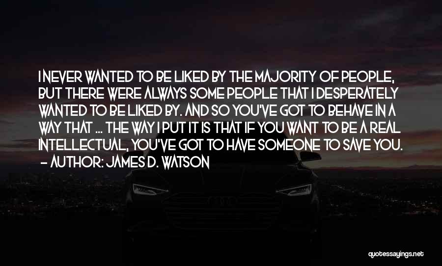 Always Liked You Quotes By James D. Watson